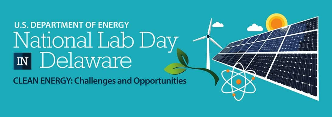 National Lab Day in Delaware- Clean Energy: Challenges and Opportunities