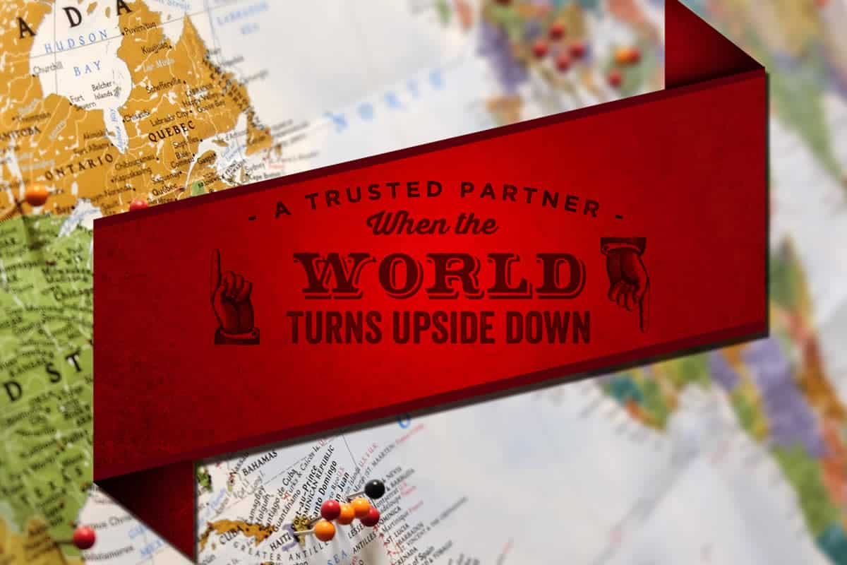 A Trusted Partner When the World Turns Upside Down