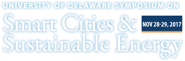 University of Delaware Symposium on Smart Cities and Sustainable Energy: November 28-29, 2017