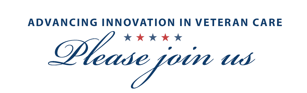 Advancing Innovation in Veteran Care: Please Join Us